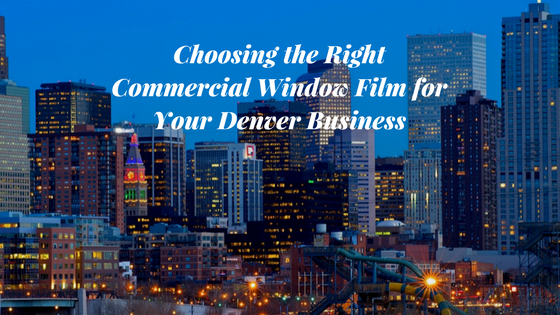 Choosing the Right Commercial Window Film for Your Denver Business