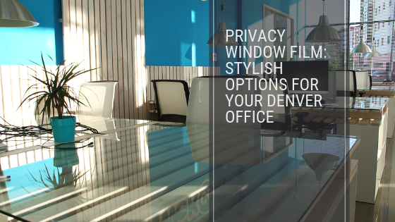 Privacy Window Film_ Stylish Options for Your Denver Office