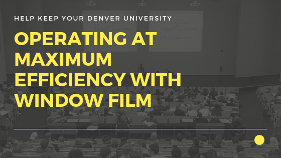 Help Keep Your Denver University Operating at Maximum Efficiency with Window Film