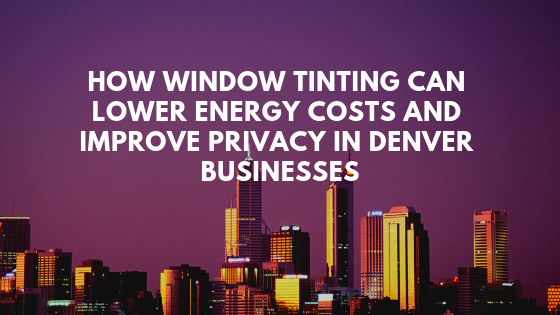 window tinting denver businesses