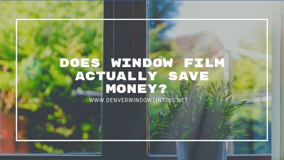 does window film save money denver tinting